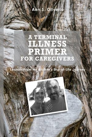 A Terminal Illness Primer for Caregivers by Ann S. Oliverio